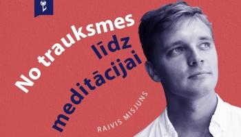 #5 NO TRAUKSMES LĪDZ MEDITĀCIJAI. Raivis Misjuns