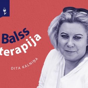 8. EPIZODE: BALSS TERAPIJA. Dita Kalniņa