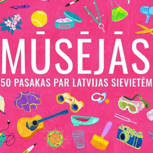 """""""Mūsējās"""" - mūsdienīga pasaku grāmata par 50 iedvesmojošām Latvijas sievietēm"""