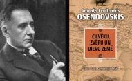 Antonijs Ferdinands Osendovskis. Cilvēku, zvēru un dievu zemē