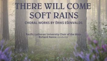 """Ērika Ešenvalda kormūzikas albums """"There will come soft Rains"""" (""""Maigs lietus vēl līs"""")"""