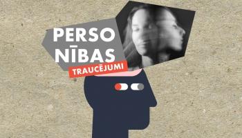 Personības traucējumi - ko tie nozīmē sadzīvē, attiecībās un saskarsmē ar citiem