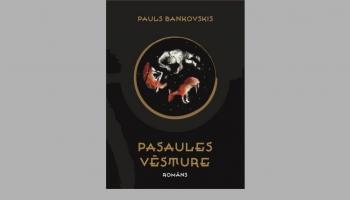 """Pauls Bankovskis romānā """"Pasaules vēsture"""" radījis versiju par tālu nākotni"""