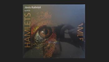 """Jāņa Kalniņa opera """"Hamlets"""" (2004. gada ieraksts)"""