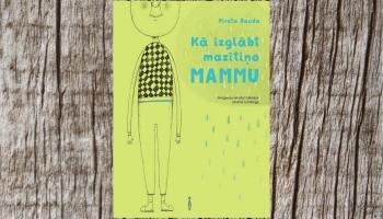 """Igauņu rakstnieces Piretas Raudas sirsnīgā grāmata """"Kā izglābt mazītiņo mammu"""""""