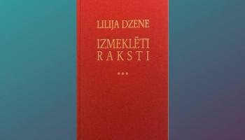 """""""Izmeklēti raksti"""". Grāmatā apkopoti Lilijas Dzenes 26 raksti un dienasgrāmatas"""