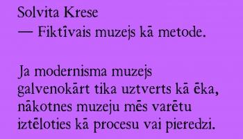 Solvita Krese - Fiktīvais muzejs kā metode