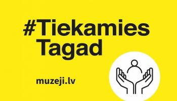 Rīkojot kampaņu #TiekamiesTagad, muzeji pakāpeniski ver durvis apmeklētājiem