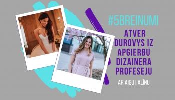 #5BREINUMI: Atver durvis uz apģērbu dizainera profesiju #3 ar Aigu un Alīnu
